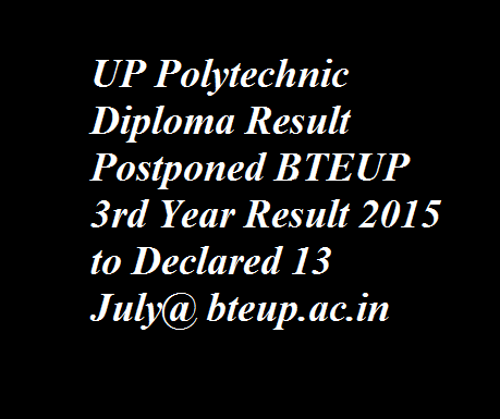 BTEUP-3rd-Year-Result-2015-postponed-to-Declared-13-July-bteup.ac.in