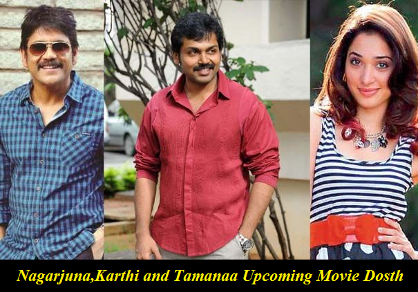 Nagarjuna,Karthi and Tamanaa upcoming movie dosth