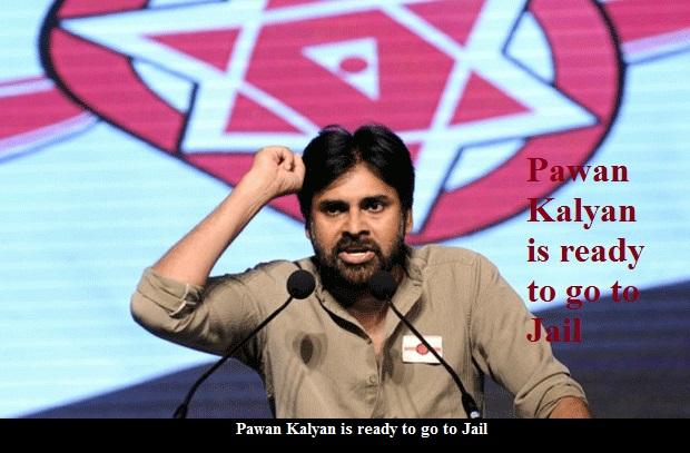 Pawan Kalyan is ready to go to Jail