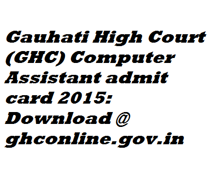 Gauhati High Court (GHC) Computer Assistant admit card 2015