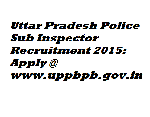 Uttar Pradesh Police Sub Inspector Recruitment 2015