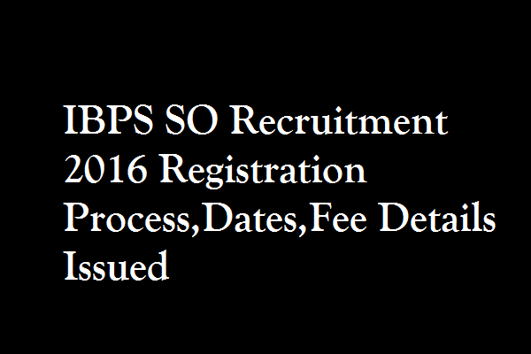 IBPS-SO-Recruitment-2016-Registration-Process-Dates-Fee-Details-Issued-ibps.in