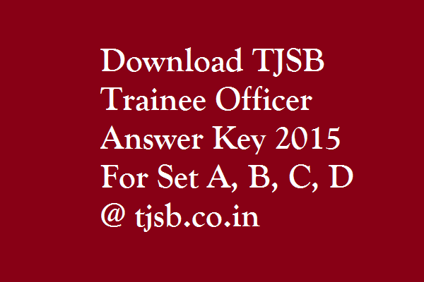 TJSB-Trainee-Officer-Answer-Key- 2015-Set-A-B-C-D-tjsb.co.in