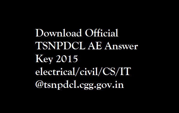 TSNPDCL-AE-Answer-Key-2015-electrical-civil-CS-IT @tsnpdcl.cgg.gov.in