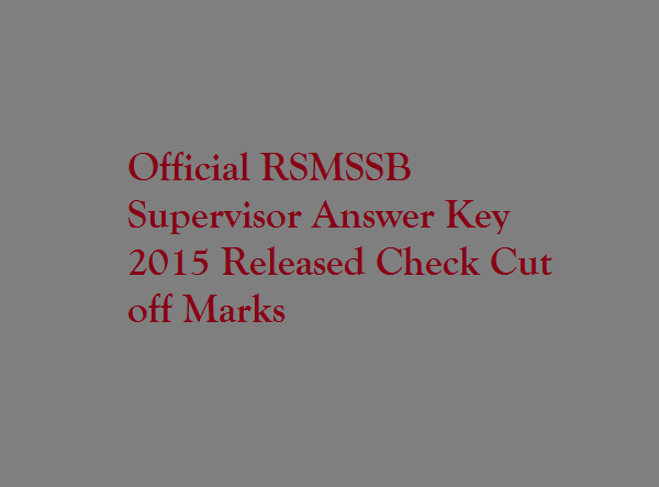 UNOfficial-RSMSSB-Supervisor-Answer-Key-2015