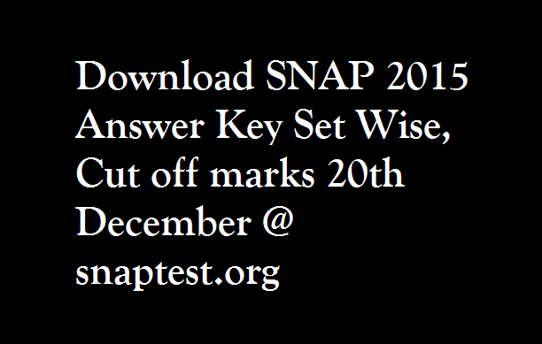 Download SNAP 2015 Answer Key Set Wise, Cut off marks 20th December @ snaptest.org