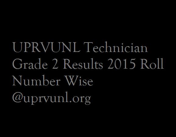 UPRVUNL Technician Grade 2 Results 2015 Roll Number