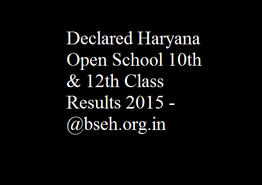 Declared Haryana Open School 10th & 12th Class Results 2015 - @bseh.org.in