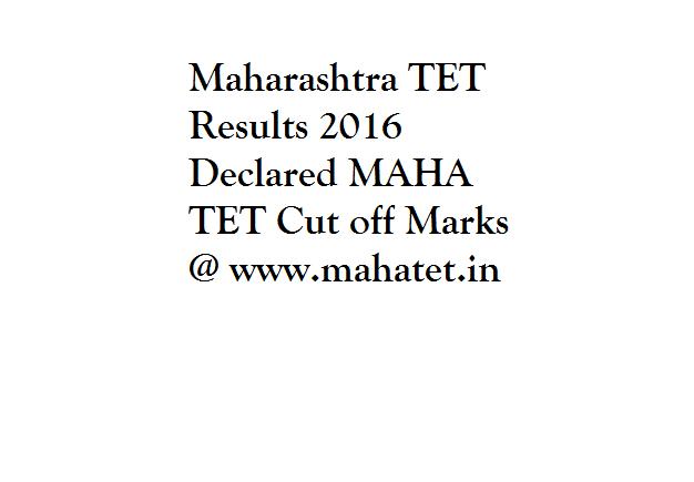 Maharashtra TET Results 2016 Declared MAHA TET Cut off Marks @ www.mahatet.in