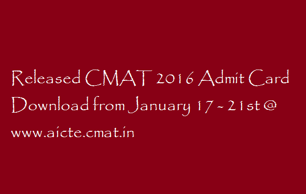Released CMAT 2016 Admit Card Download from January 17 - 21st @ www.aicte.cmat.in