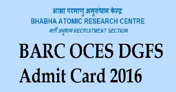 BARC OCES DGFS Admit Card 2016