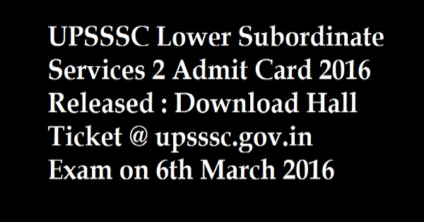 UPSSSC Lower Subordinate Services 2 Admit Card 2016